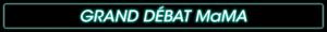 Grand débat MaMA